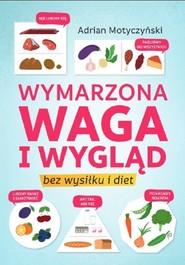 okładka Wymarzona waga i wygląd Bez wysiłku i diet, Książka | Motyczyński Adrian