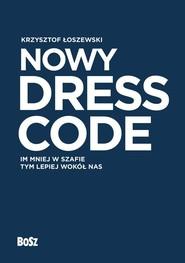 okładka Nowy Dress Code Im mniej w szafie tym lepiej wokół nas, Książka | Łoszewski Krzysztof