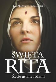 okładka Święta Rita Życie usłane różami, Książka | Sobolewski Zbigniew