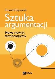 okładka Sztuka argumentacji Nowy słownik terminologiczny, Książka | Krzysztof Szymanek