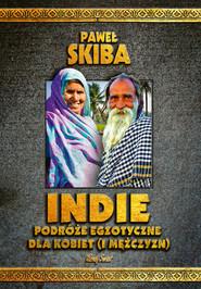 okładka Indie Podróże egzotyczne dla kobiet (i mężczyzn), Książka | Paweł Skiba
