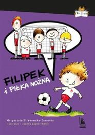 okładka Filipek i piłka nożna, Książka   Małgorzata Strękowska-Zaremba