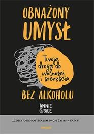 okładka Obnażony umysł Twoja droga do wolności i szczęścia bez alkoholu, Książka   Grace Annie