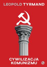 okładka Cywilizacja komunizmu, Książka   Leopold Tyrmand