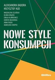 okładka Nowe style konsumpcji, Książka | Aleksandra Badora, Krzysztof Kud, Magdalena Celińska, Oliwia Drążek, Emilia Klimkiewicz