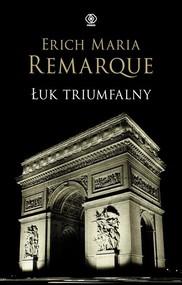 okładka Łuk Triumfalny, Książka | Erich Maria Remarque