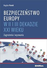 okładka Bezpieczeństwo Europy w II i III dekadzie XXI wieku Zagrożenia i wyzwania, Książka   Bogdan  Panek