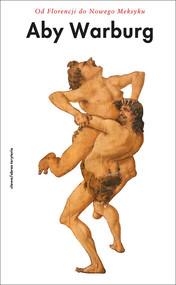 okładka Od Florencji do Nowego Meksyku Pisma z historii sztuki i kultury, Książka | Warburg Aby