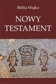 okładka Biblia Wujka. Nowy Testament., Ebook | Przekład Jakuba Wujka