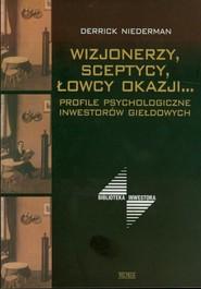 okładka Wizjonerzy sceptycy łowcy okazji Profile psychologiczne inwestorów giełdowych, Książka   Niedermann Derrick