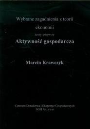 okładka Aktywność gospodarcza Wybrane zagadnienia z teorii ekonomii, zeszyt pierwszy, Książka | Marcin  Krawczyk