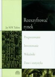 okładka Rozszyfrować rynek Prognozowanie Inwestowanie Wskaźniki Statystyka, Książka | Jay M.W. Tadion