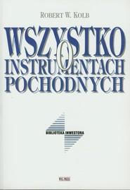 okładka Wszystko o instrumentach pochodnych, Książka   Robert W. Kolb