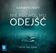 okładka Nie pozwól mu odejść, Audiobook | Kathryn Croft