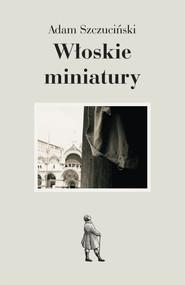 okładka Włoskie miniatury, Ebook | Adam Szczuciński