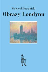 okładka Obrazy Londynu, Ebook | Wojciech Karpiński