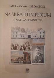 okładka Na skraju Imperium i inne wspomnienia, Książka | Mieczysław Jałowiecki