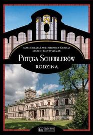 okładka Potęga Scheiblerów Rodzina, Książka   Małgorzata Laurentowicz-Granas, Marcin Gawryszczak