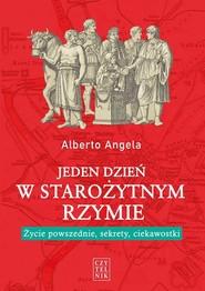 okładka Jeden dzień w starożytnym Rzymie Życie powszednie, sekrety, ciekawostki, Książka | Alberto Angela