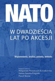 okładka NATO w dwadzieścia lat po akcesji Wspomnienia, analizy, pytania, wnioski, Książka | null