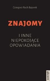 okładka Znajomy i inne niepokojące opowiadania, Książka | Grzegorz Roch Bajorek