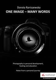 okładka One Image - many words Photography in personal development, healing and education, Książka | Raniszewska Dorota