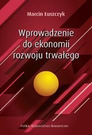 okładka Wprowadzenie do ekonomii rozwoju trwałego, Książka | Marcin Łuszczyk