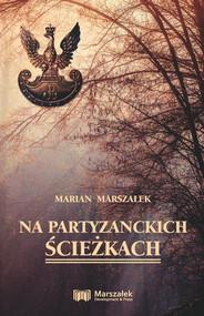 okładka Na partyzanckich ścieżkach, Książka | Marszałek Marian
