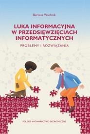 okładka Luka informacyjna w przedsięwzięciach informatycznych. Problemy i rozwiązania, Książka | Wachnik Bartosz