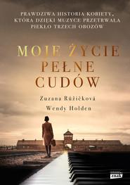 okładka Moje życie pełne cudów. Prawdziwa historia kobiety, która dzięki muzyce przetrwała piekło trzech obozów, Ebook | Wendy  Holden, Zuzana Ruzickova