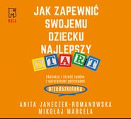 okładka Jak zapewnić swojemu dziecku najlepszy start, Audiobook | Anita Jeneczek-Romanowska, Mikołaj Marcela