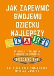 okładka Jak zapewnić swojemu dziecku najlepszy start, Ebook | Mikołaj Marcela, Anita Janeczek-Romanowska