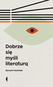 okładka Dobrze się myśli literaturą, Ebook   Ryszard Koziołek