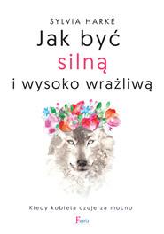 okładka Jak być silną i wysoko wrażliwą., Ebook | Sylvia Harke