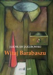 okładka Witaj Barabaszu Nowe dramaty, Książka | Jarosław Jakubowski
