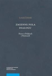 okładka Zmienne pola dialogu Rzecz o Polakach i Niemcach, Książka | Żyliński Leszek