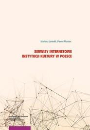 okładka Serwisy internetowe instytucji kultury w Polsce, Książka | Mariusz Jarocki, Paweł Marzec
