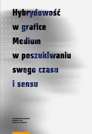 okładka Hybrydowość w grafice Medium w poszukiwaniu swego czasu i sensu, Książka |