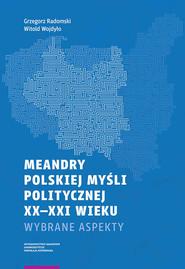 okładka Meandry polskiej myśli politycznej XX-XXI wieku, Książka | Grzegorz Radomski, Witold Wojdyło