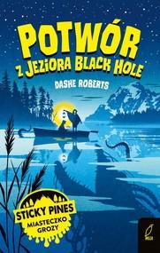 okładka Sticky Pines Potwór z jeziora Black Hole, Książka   Roberts Dashe