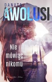okładka Nie mówiąc nikomu, Książka | Danuta Awolusi