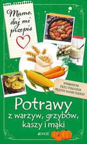 okładka Mamo daj mi przepis Potrawy z warzyw grzybów kasz i mąki, Książka | Justyna Bielecka
