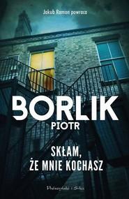 okładka Skłam że mnie kochasz, Książka | Piotr Borlik