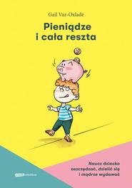 okładka Pieniądze i cała reszta. Naucz dziecko oszczędzać, dzielić się i mądrze wydawać, Ebook | Vaz-Oxlade Gail