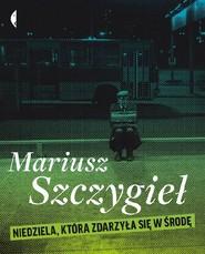 okładka Niedziela która zdarzyła się w środę, Ebook | Mariusz Szczygieł