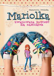 okładka Mariolka. Mariolka. Zwariowana powieść dla nastolatek, Ebook | Katarzyna  Dembska