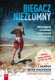 okładka Biegacz niezłomny. Odkryj potęgę siły oraz mobilności i biegaj bez kontuzji przez całe życie, Ebook | Brian MacKenzie