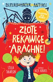 okładka Superbohater z antyku. t.3 Złote rękawice Arachne!, Ebook | Stella Tarakson