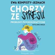 okładka Chorzy ze stresu, Audiobook   Ewa Kempisty-Jeznach