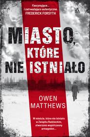okładka Miasto, które nie istniało, Ebook | Owen Matthews